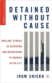 Detained without Cause : Muslims' Stories of Detention and Deportation in America after 9/11, Hardback Book