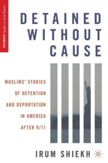 Detained without Cause : Muslims' Stories of Detention and Deportation in America after 9/11, Paperback / softback Book