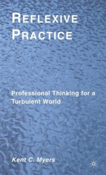 Reflexive Practice : Professional Thinking for a Turbulent World, Hardback Book