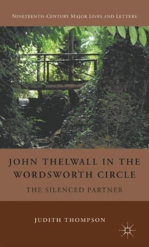 John Thelwall in the Wordsworth Circle : The Silenced Partner, Hardback Book