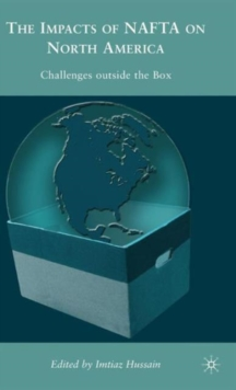 The Impacts of NAFTA on North America : Challenges outside the Box, Hardback Book