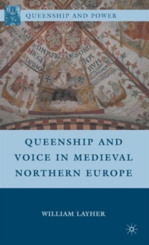Queenship and Voice in Medieval Northern Europe, Hardback Book