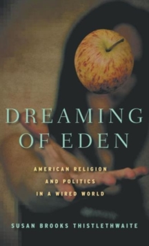 Dreaming of Eden : American Religion and Politics in a Wired World, Hardback Book
