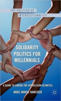 Solidarity Politics for Millennials : A Guide to Ending the Oppression Olympics, Hardback Book