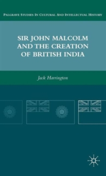 Sir John Malcolm and the Creation of British India, Hardback Book