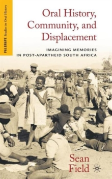 Oral History, Community, and Displacement : Imagining Memories in Post-Apartheid South Africa, Hardback Book