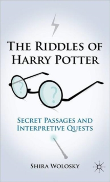 The Riddles of Harry Potter : Secret Passages and Interpretive Quests, Hardback Book