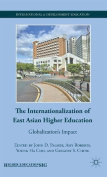 The Internationalization of East Asian Higher Education : Globalization's Impact, Hardback Book