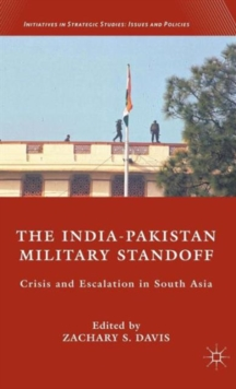 The India-Pakistan Military Standoff : Crisis and Escalation in South Asia, Hardback Book
