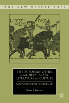 The [European] Other in Medieval Arabic Literature and Culture : Ninth-Twelfth Century AD, Hardback Book