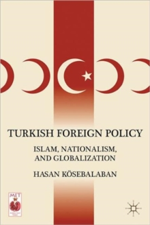 Turkish Foreign Policy : Islam, Nationalism, and Globalization, Hardback Book