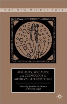 Sexuality, Sociality, and Cosmology in Medieval Literary Texts, Hardback Book