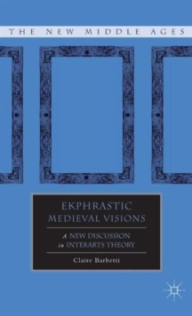 Ekphrastic Medieval Visions : A New Discussion in Interarts Theory, Hardback Book