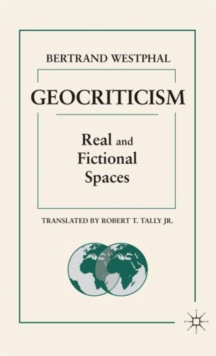 Geocriticism : Real and Fictional Spaces, Hardback Book