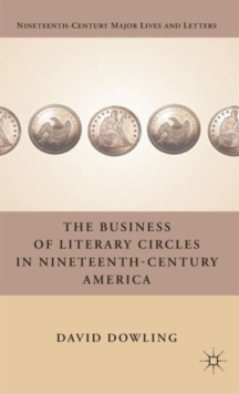 The Business of Literary Circles in Nineteenth-Century America, Hardback Book