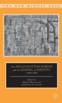 The Anglo-Scottish Border and the Shaping of Identity, 1300-1600, Hardback Book