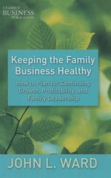 Keeping the Family Business Healthy : How to Plan for Continuing Growth, Profitability, and Family Leadership, Hardback Book