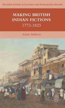 Making British Indian Fictions : 1772-1823, Hardback Book
