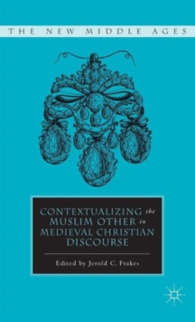 Contextualizing the Muslim Other in Medieval Christian Discourse, Hardback Book