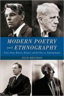 Modern Poetry and Ethnography : Yeats, Frost, Warren, Heaney, and the Poet as Anthropologist, Hardback Book