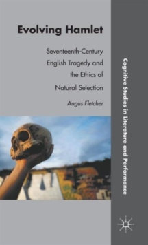 Evolving Hamlet : Seventeenth-Century English Tragedy and the Ethics of Natural Selection, Hardback Book