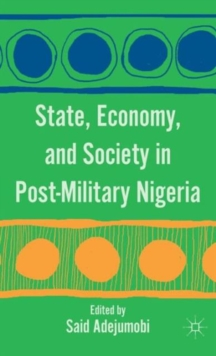 State, Economy, and Society in Post-Military Nigeria, Hardback Book