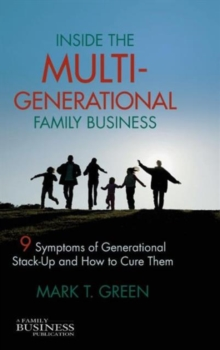 Inside the Multi-Generational Family Business : Nine Symptoms of Generational Stack-Up and How to Cure Them, Hardback Book