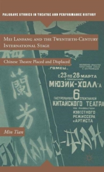 Mei Lanfang and the Twentieth-Century International Stage : Chinese Theatre Placed and Displaced, Hardback Book