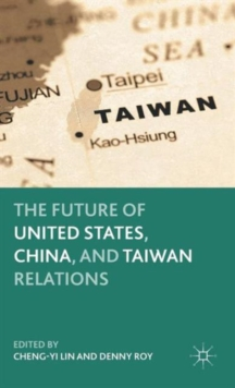 The Future of United States, China, and Taiwan Relations, Hardback Book