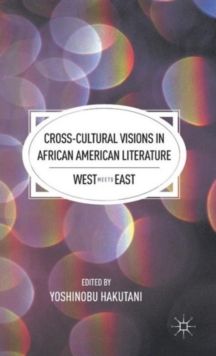 Cross-cultural Visions in African American Literature : West Meets East, Hardback Book