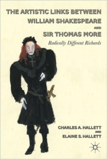 The Artistic Links Between William Shakespeare and Sir Thomas More : Radically Different Richards, Hardback Book