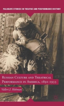 Russian Culture and Theatrical Performance in America, 1891-1933, Hardback Book