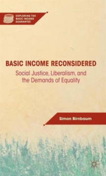 Basic Income Reconsidered : Social Justice, Liberalism, and the Demands of Equality, Hardback Book
