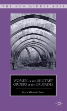 Women in the Military Orders of the Crusades, Hardback Book