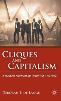 Cliques and Capitalism : A Modern Networked Theory of the Firm, Hardback Book
