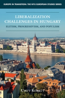 Liberalization Challenges in Hungary : Elitism, Progressivism, and Populism, Hardback Book
