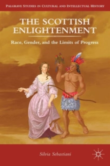 The Scottish Enlightenment : Race, Gender, and the Limits of Progress, Hardback Book