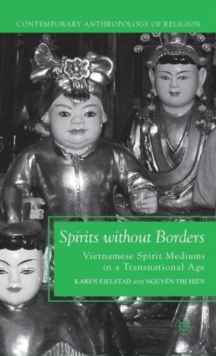 Spirits Without Borders : Vietnamese Spirit Mediums in a Transnational Age, Hardback Book