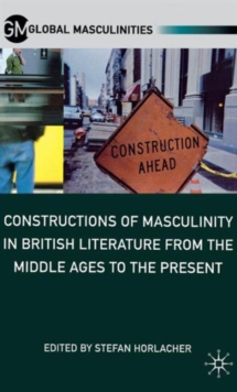 Constructions of Masculinity in British Literature from the Middle Ages to the Present, Hardback Book