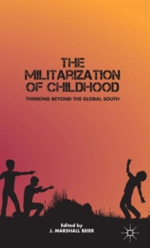 The Militarization of Childhood : Thinking Beyond the Global South, Hardback Book