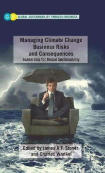 Managing Climate Change Business Risks and Consequences : Leadership for Global Sustainability, Hardback Book