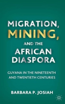 Migration, Mining, and the African Diaspora : Guyana in the Nineteenth and Twentieth Centuries, Hardback Book