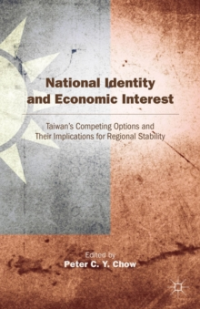 National Identity and Economic Interest : Taiwan's Competing Options and Their Implications for Regional Stability, Hardback Book