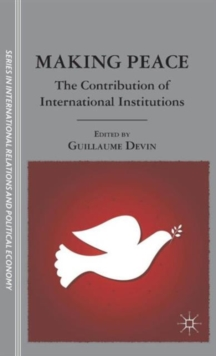 Making Peace : The Contribution of International Institutions, Hardback Book
