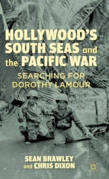 Hollywood's South Seas and the Pacific War : Searching for Dorothy Lamour, Hardback Book