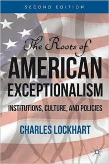 The Roots of American Exceptionalism : Institutions, Culture, and Policies, Paperback / softback Book