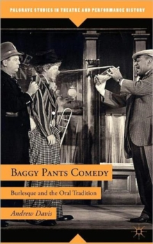 Baggy Pants Comedy : Burlesque and the Oral Tradition, Hardback Book