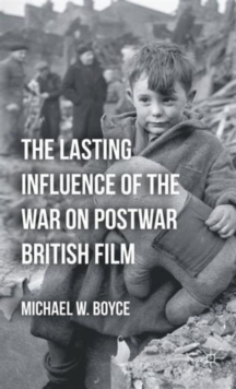 The Lasting Influence of the War on Postwar British Film, Hardback Book