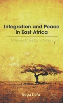 Integration and Peace in East Africa : A History of the Oromo Nation, Hardback Book