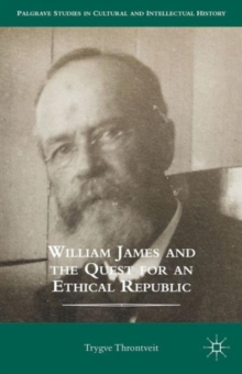 William James and the Quest for an Ethical Republic, Hardback Book